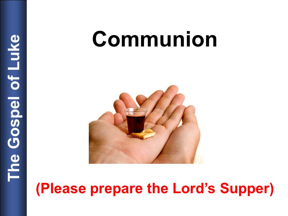 Communion (Please prepare the Lord's Supper)