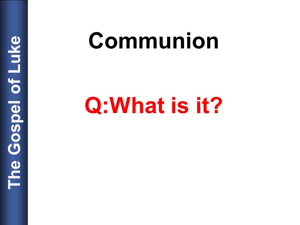 Communion Q:What is it