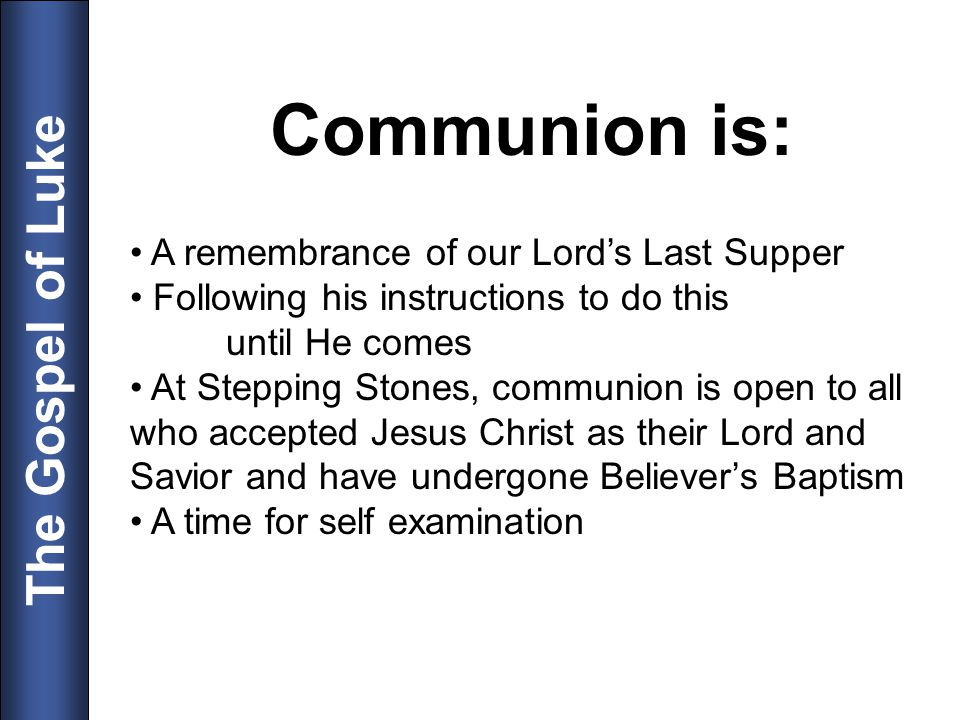 Communion is: A remembrance of our Lord's Last Supper