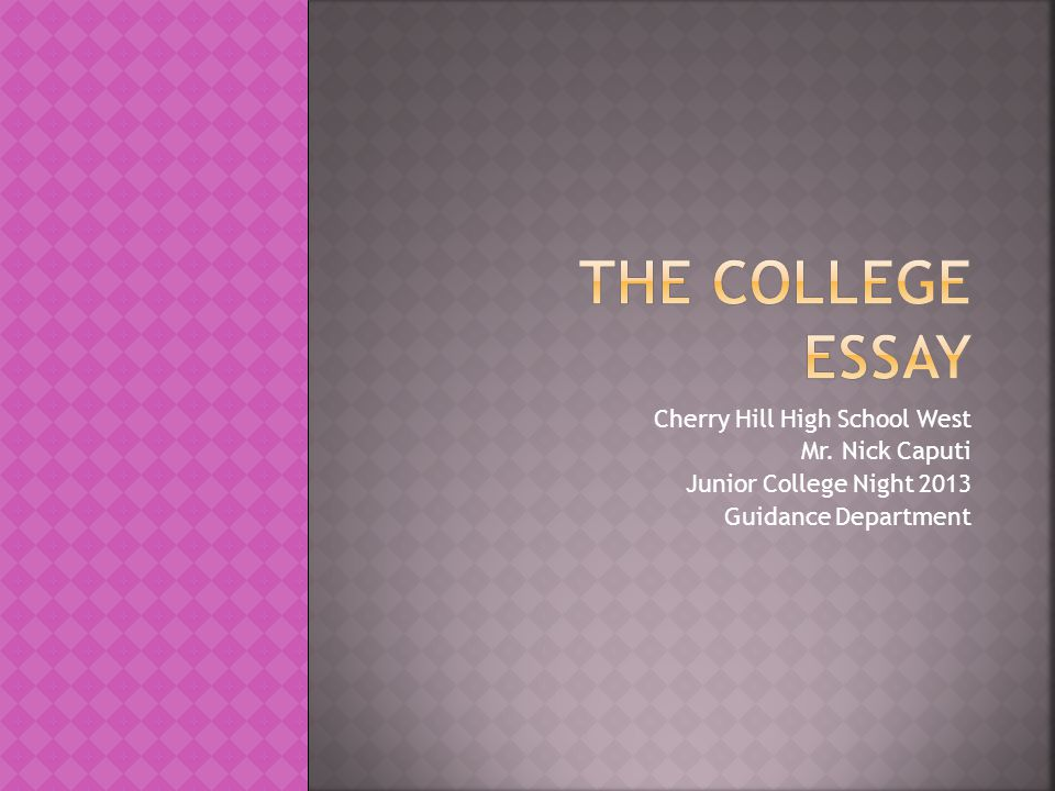 The college essay Cherry Hill High School West Mr. Nick Caputi