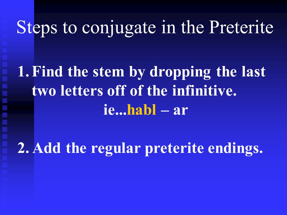 Steps to conjugate in the Preterite