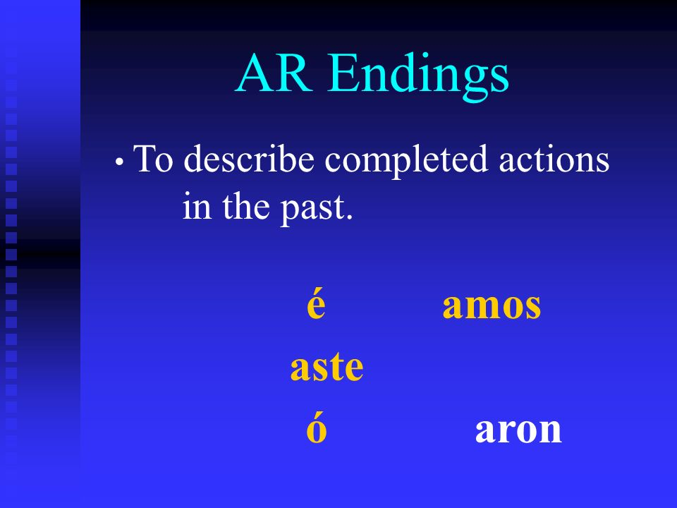 AR Endings To describe completed actions in the past. é amos aste
