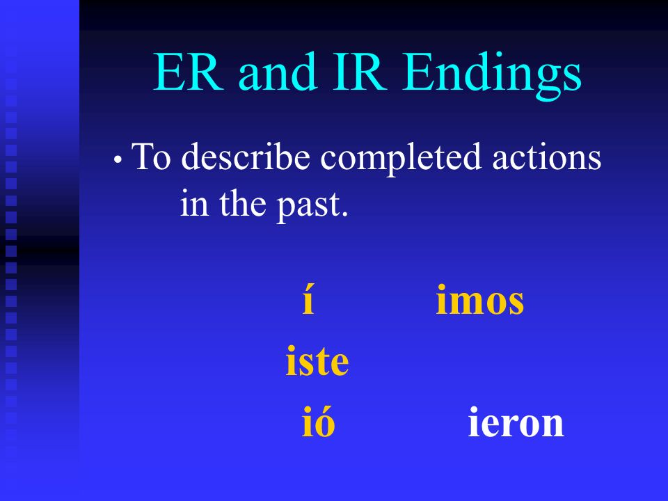 ER and IR Endings To describe completed actions in the past. í imos