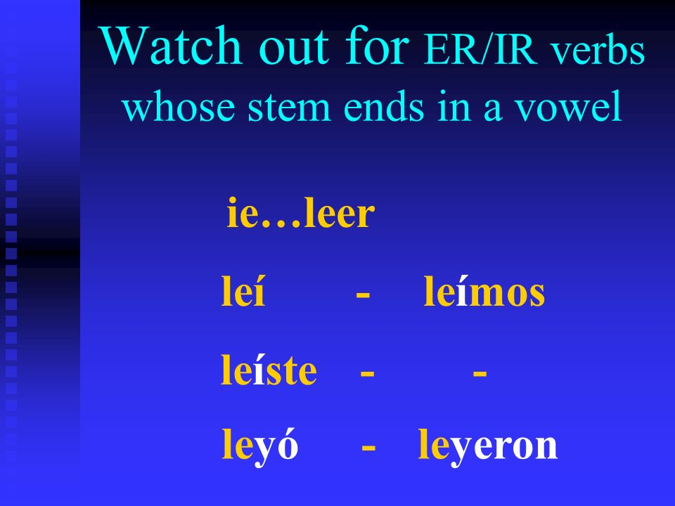 Watch out for ER/IR verbs whose stem ends in a vowel