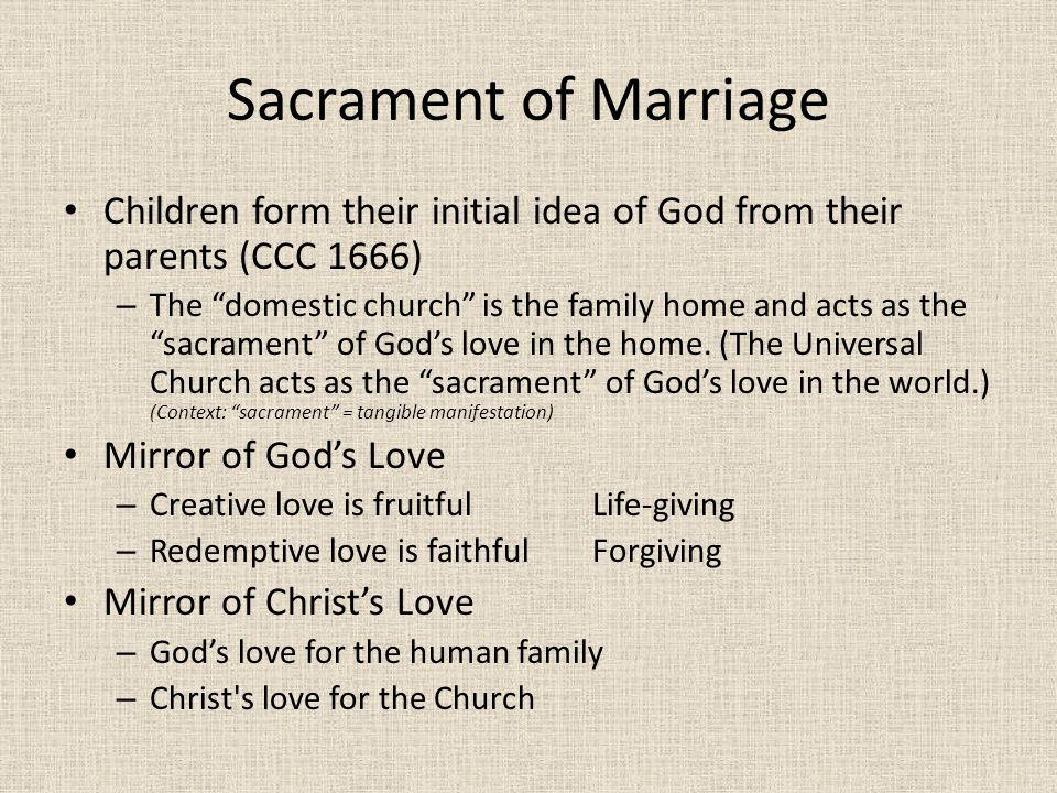 Sacrament of Marriage Children form their initial idea of God from their parents (CCC 1666)