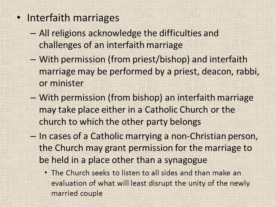 Interfaith marriages All religions acknowledge the difficulties and challenges of an interfaith marriage.