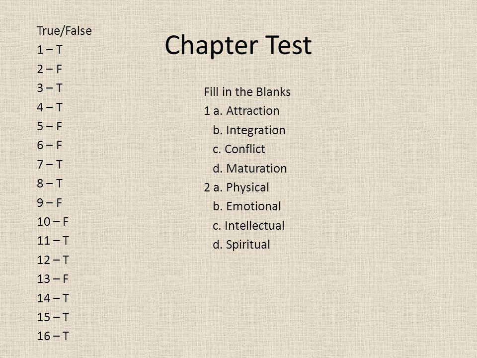 Chapter Test True/False 1 – T 2 – F 3 – T 4 – T 5 – F 6 – F
