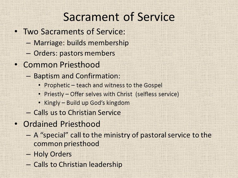 Sacrament of Service Two Sacraments of Service: Common Priesthood