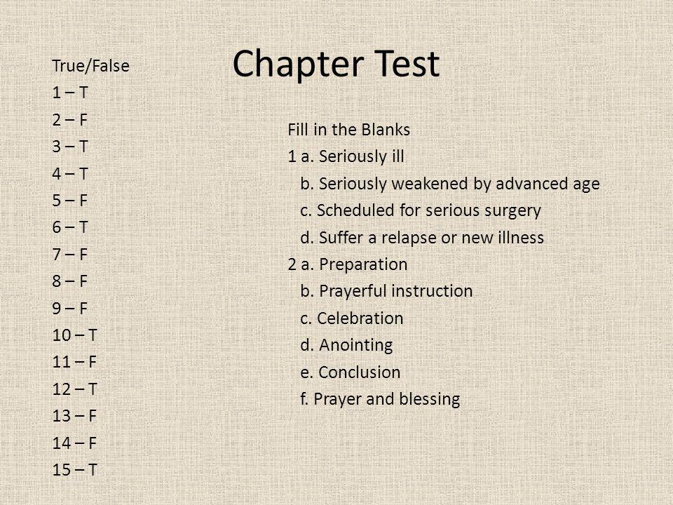 Chapter Test True/False 1 – T 2 – F 3 – T 4 – T 5 – F
