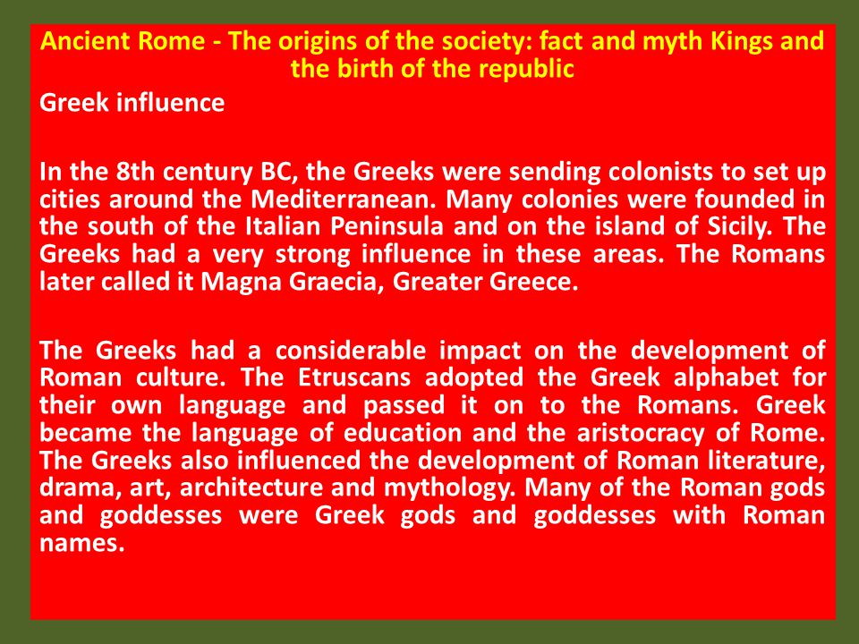 Ancient Rome - The origins of the society: fact and myth Kings and the birth of the republic