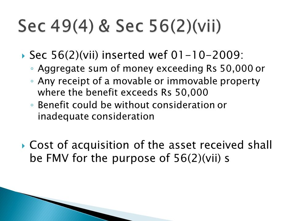 Sec 49(4) & Sec 56(2)(vii) Sec 56(2)(vii) inserted wef 01-10-2009: