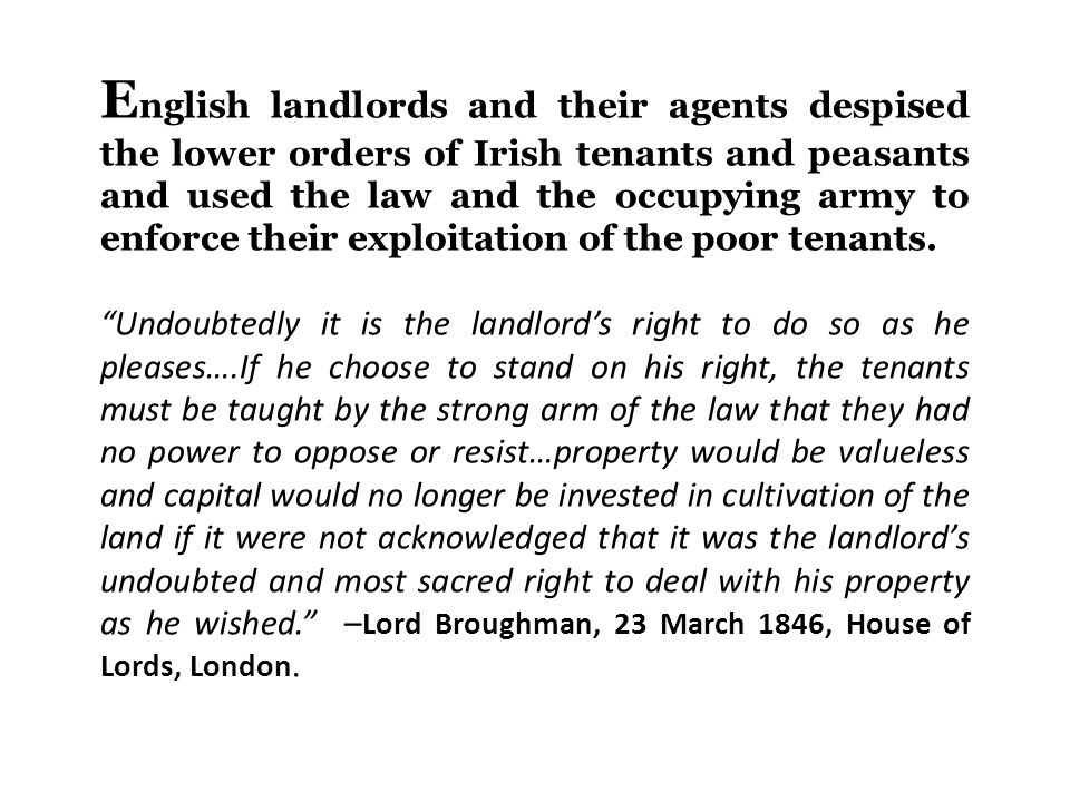 English landlords and their agents despised the lower orders of Irish tenants and peasants and used the law and the occupying army to enforce their exploitation of the poor tenants.