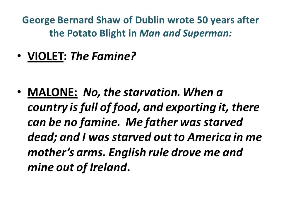 George Bernard Shaw of Dublin wrote 50 years after the Potato Blight in Man and Superman: