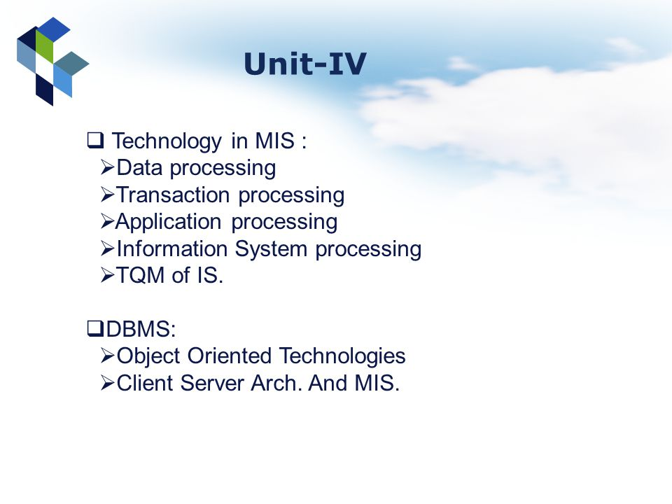 Unit-IV Technology in MIS : Data processing Transaction processing