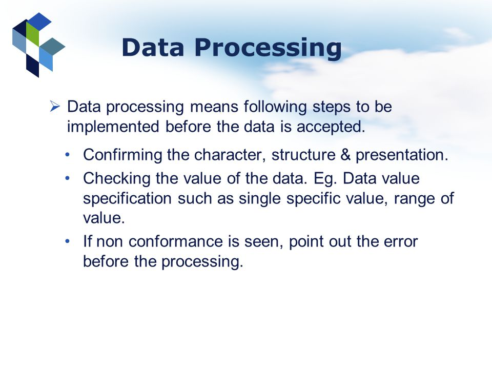 Data Processing Data processing means following steps to be implemented before the data is accepted.