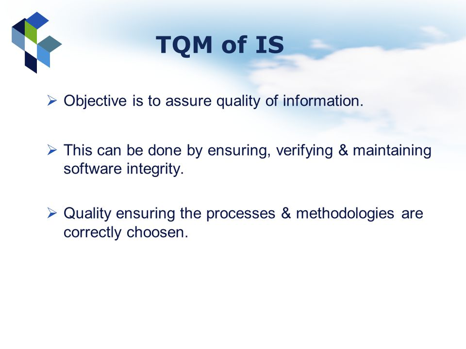 TQM of IS Objective is to assure quality of information.