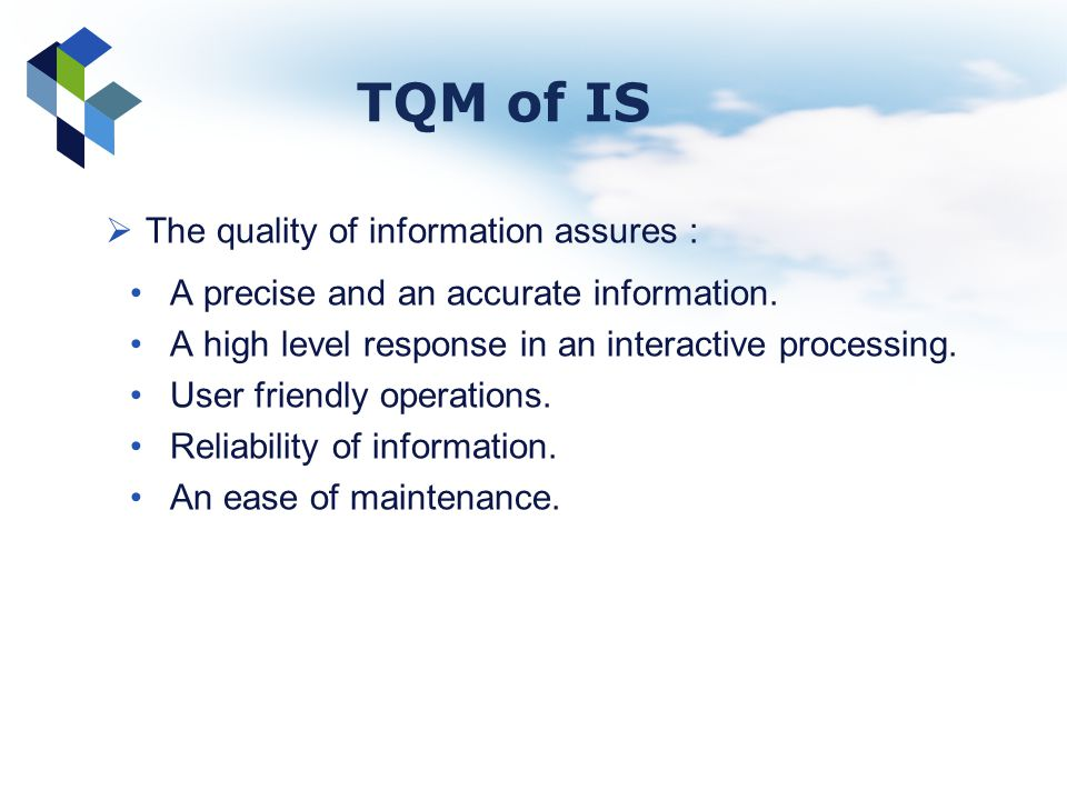 TQM of IS The quality of information assures :