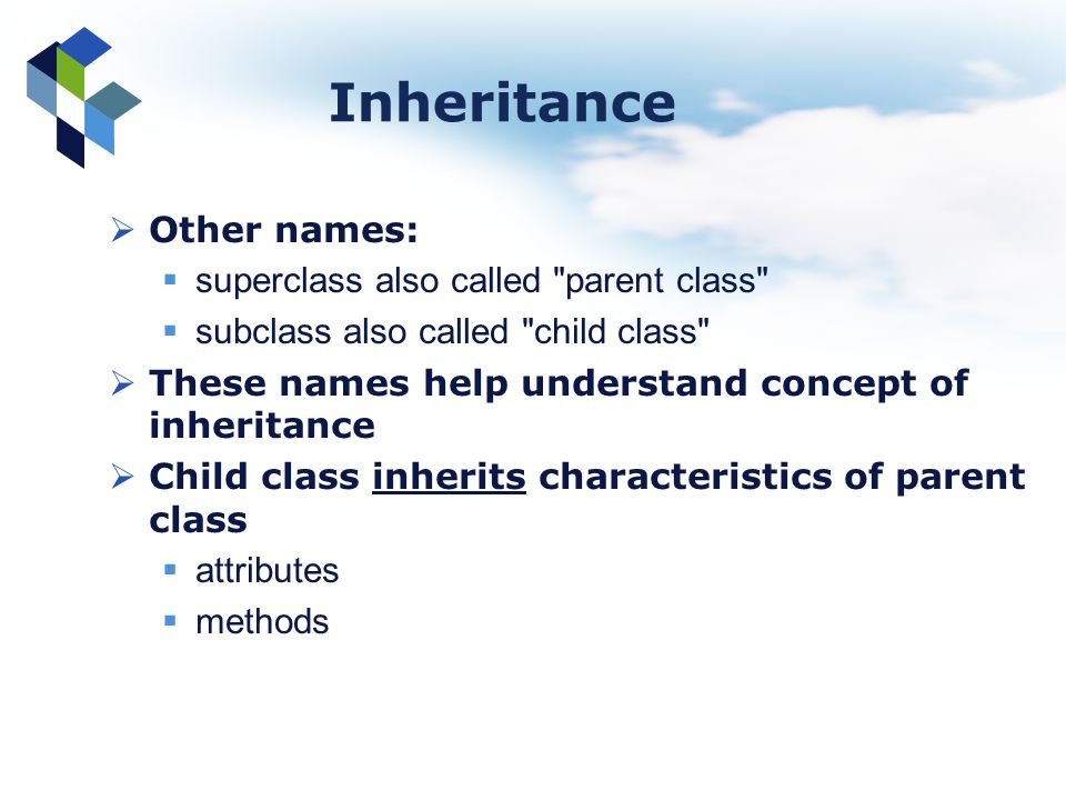 Inheritance Other names: superclass also called parent class
