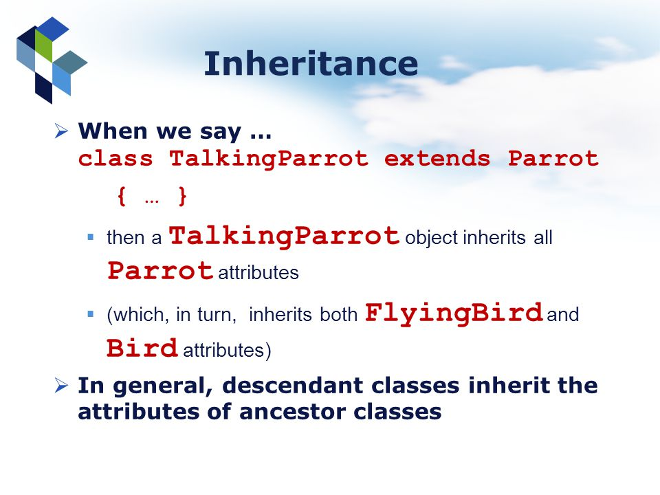 Inheritance { … } When we say … class TalkingParrot extends Parrot