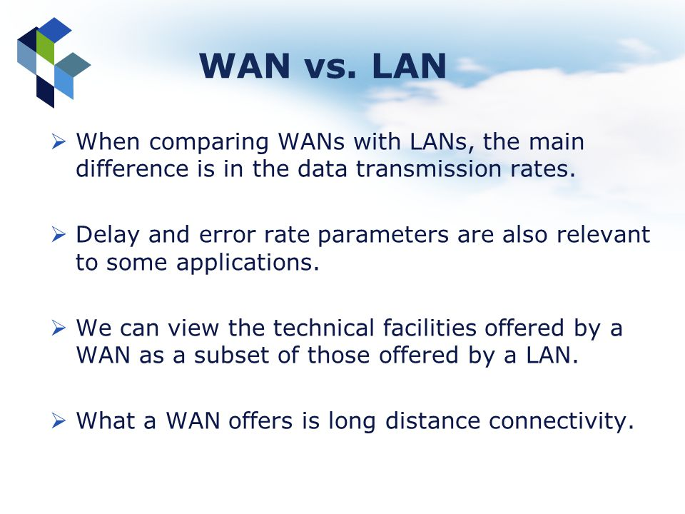 WAN vs. LAN When comparing WANs with LANs, the main difference is in the data transmission rates.