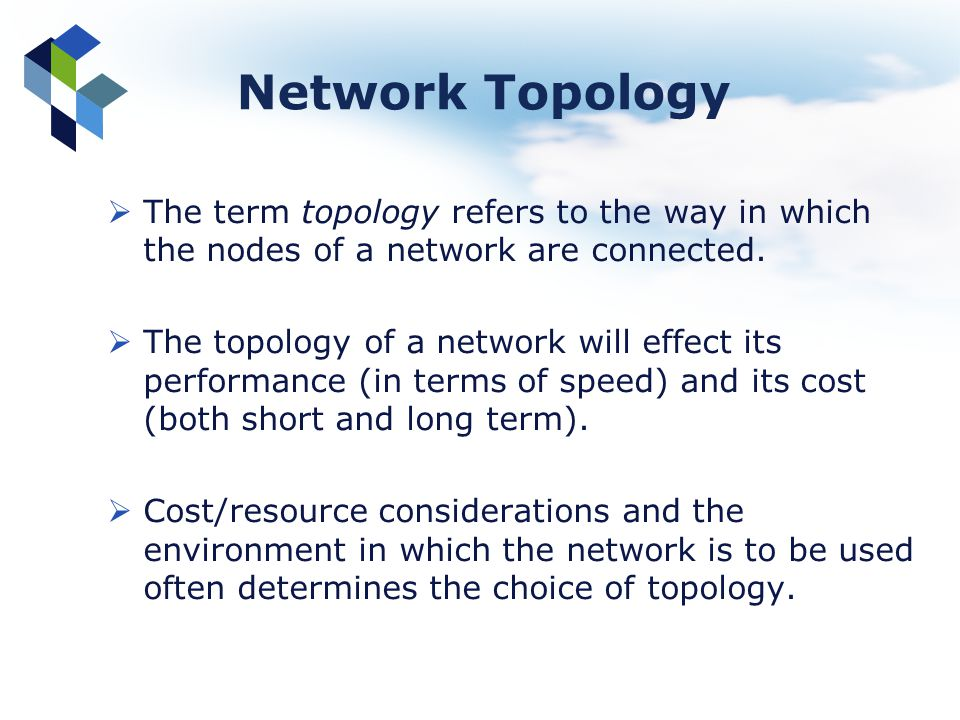 Network Topology The term topology refers to the way in which the nodes of a network are connected.