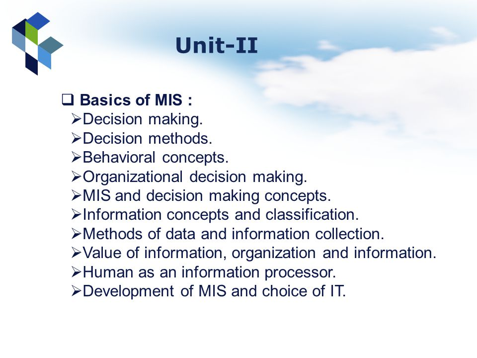 Unit-II Basics of MIS : Decision making. Decision methods.
