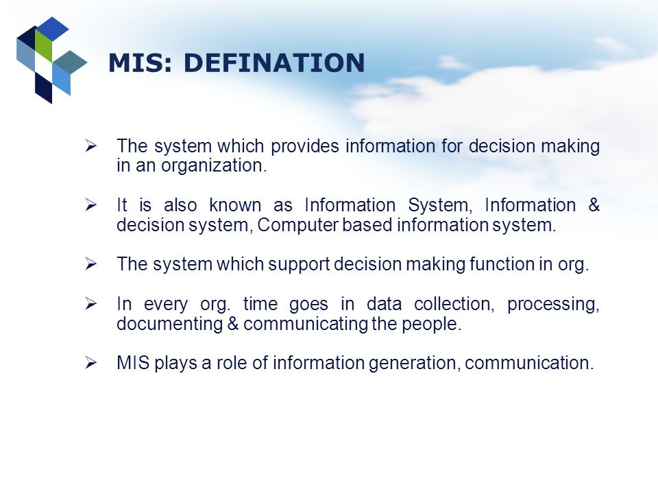 MIS: DEFINATION The system which provides information for decision making in an organization.
