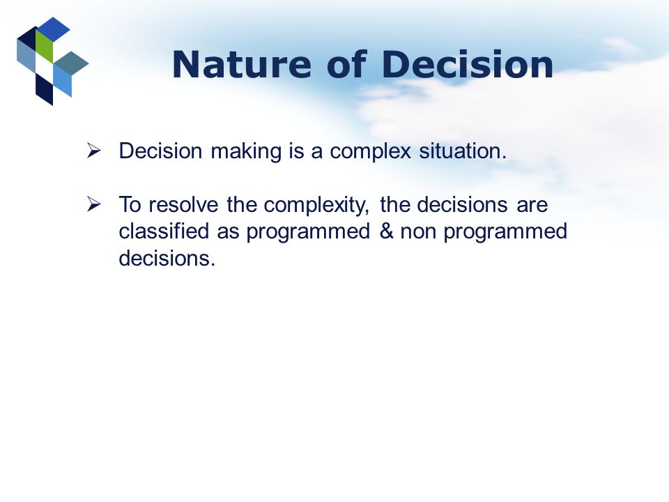 Nature of Decision Decision making is a complex situation.