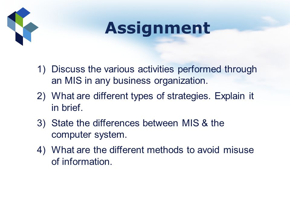 Assignment Discuss the various activities performed through an MIS in any business organization.