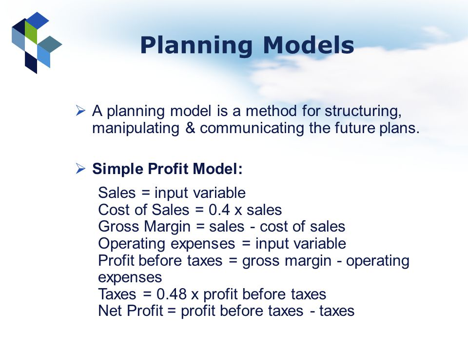 Planning Models A planning model is a method for structuring, manipulating & communicating the future plans.