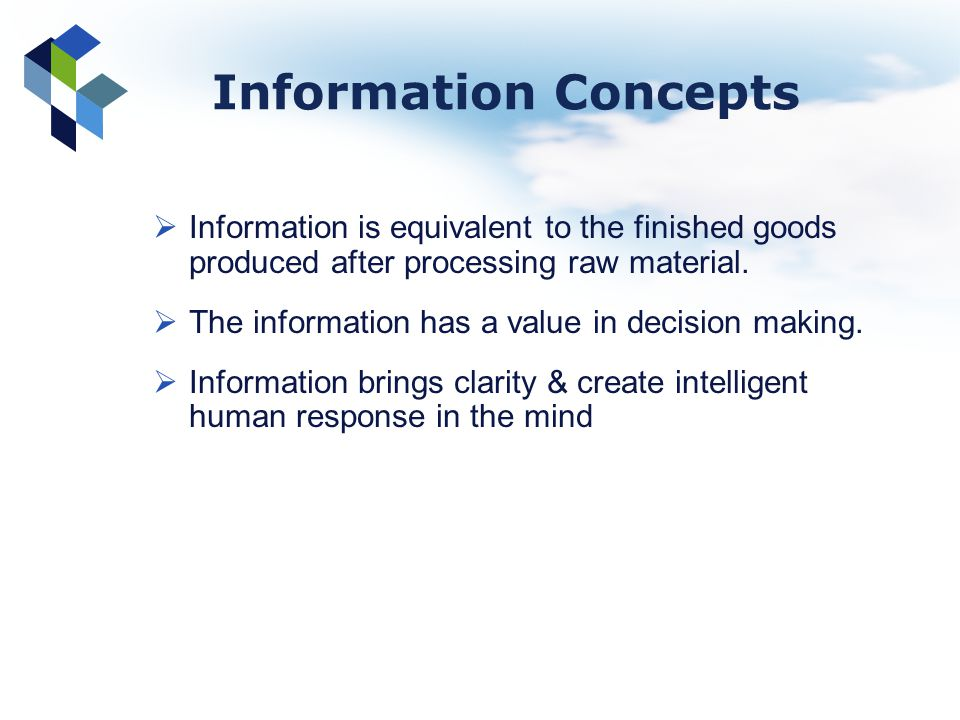 Information Concepts Information is equivalent to the finished goods produced after processing raw material.