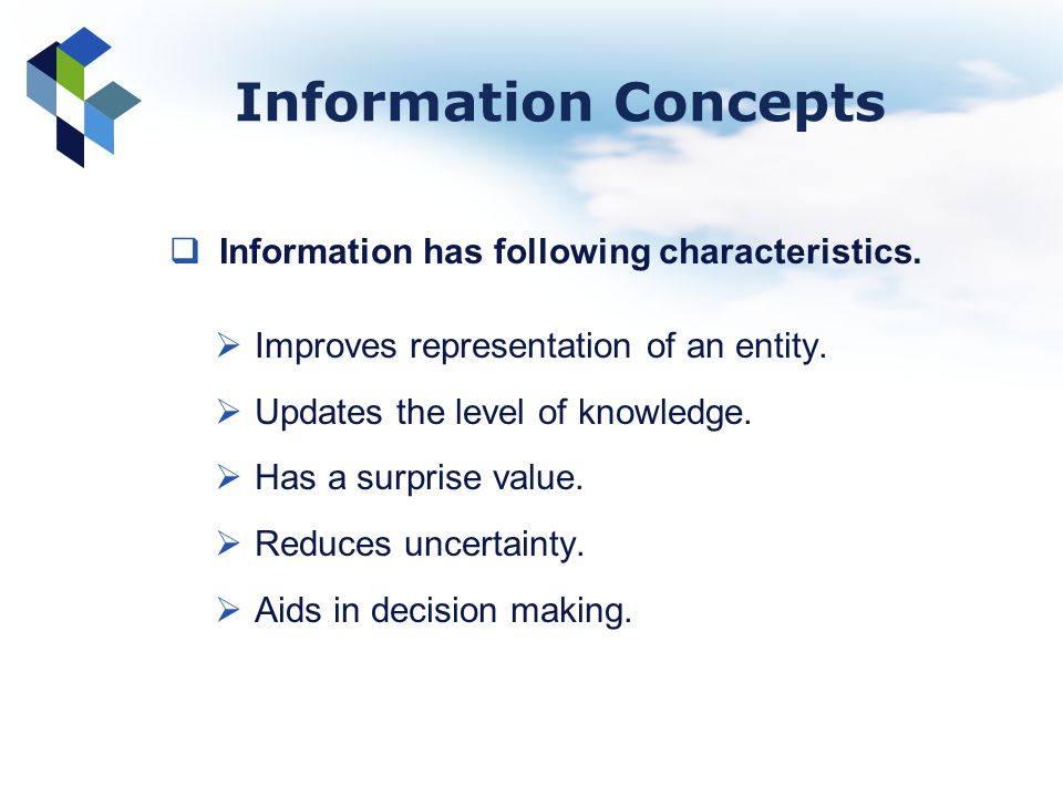 Information Concepts Information has following characteristics.