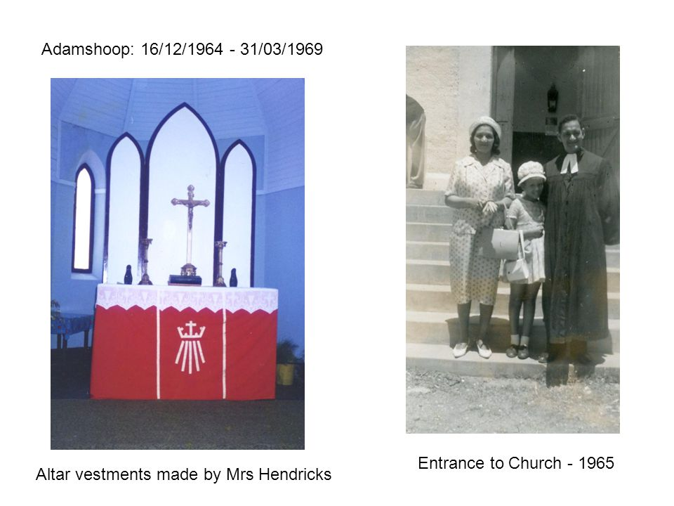 Adamshoop: 16/12/1964 - 31/03/1969 Entrance to Church - 1965 Altar vestments made by Mrs Hendricks