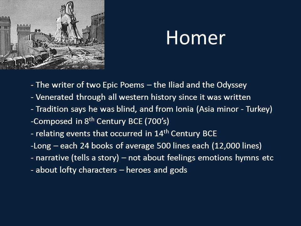 Homer - The writer of two Epic Poems – the Iliad and the Odyssey
