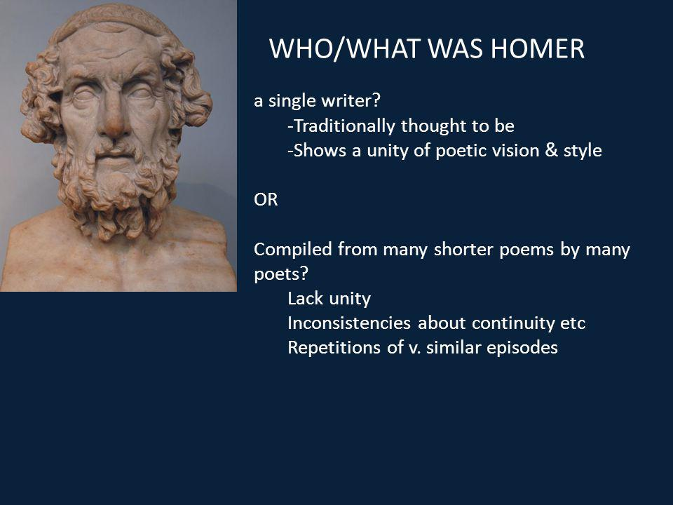 WHO/WHAT WAS HOMER a single writer -Traditionally thought to be