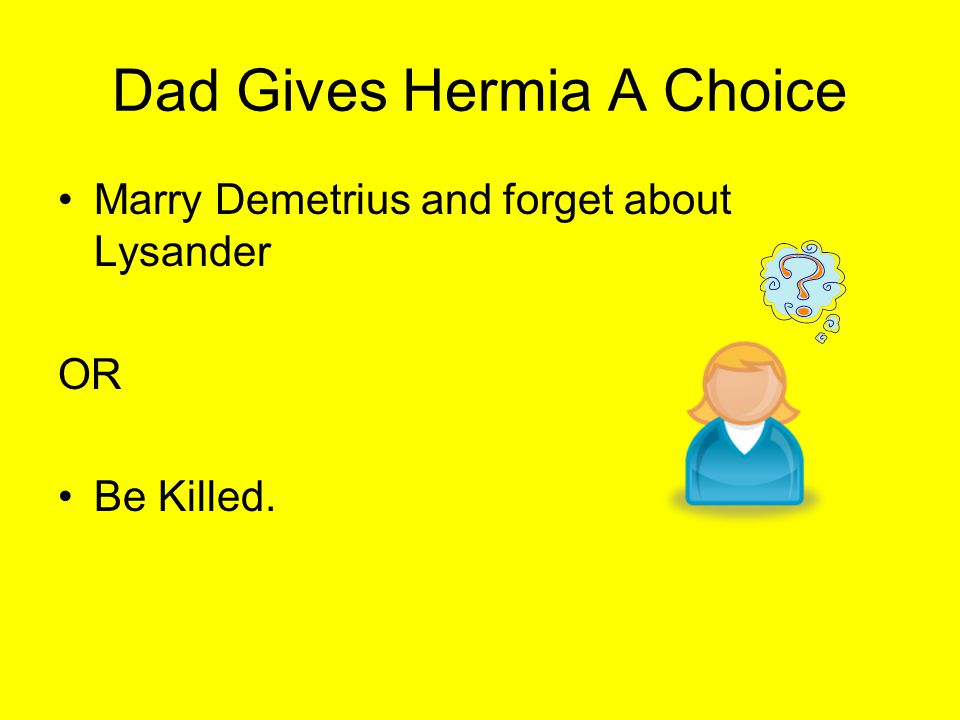 Dad Gives Hermia A Choice