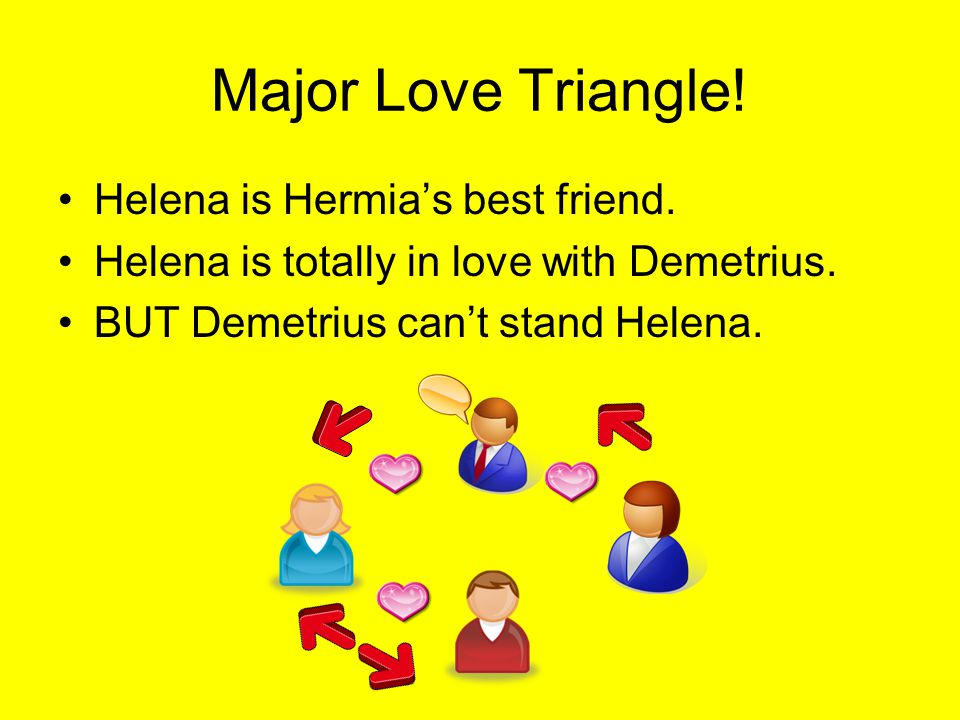 Major Love Triangle! Helena is Hermia's best friend.