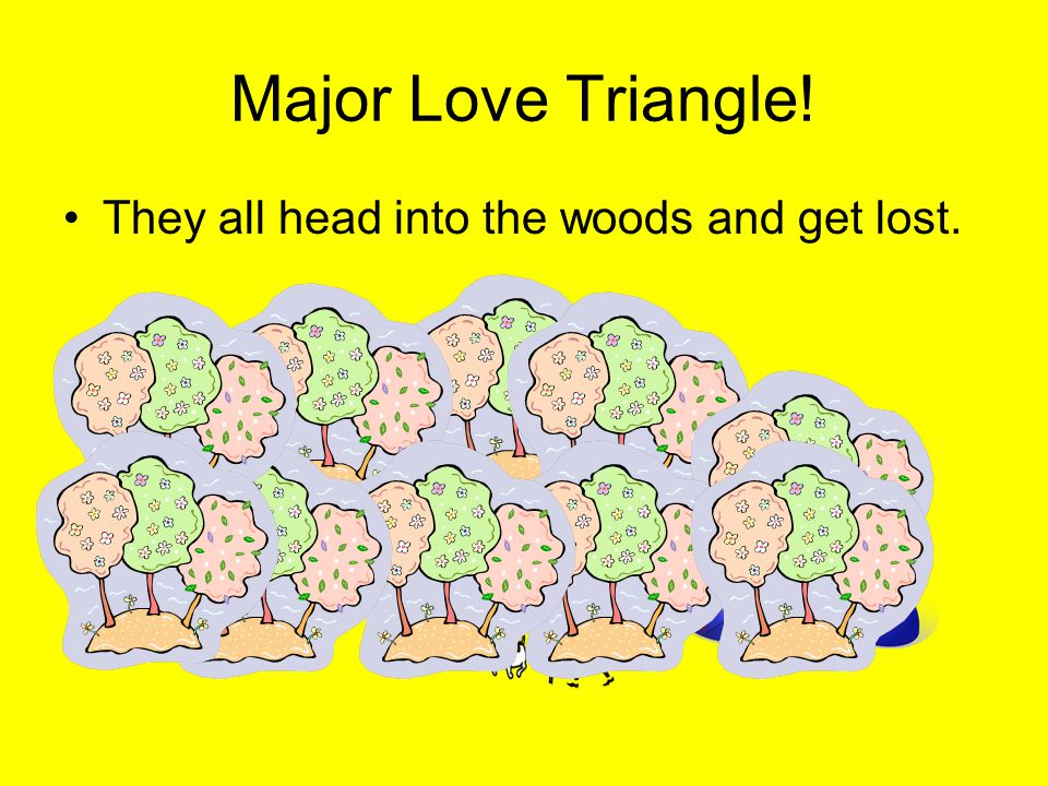 Major Love Triangle! They all head into the woods and get lost.