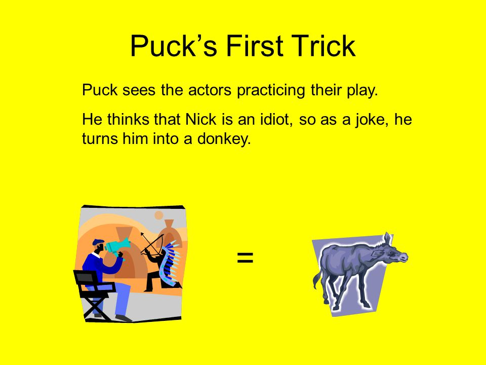 = Puck's First Trick Puck sees the actors practicing their play.