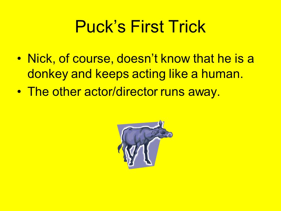 Puck's First Trick Nick, of course, doesn't know that he is a donkey and keeps acting like a human.
