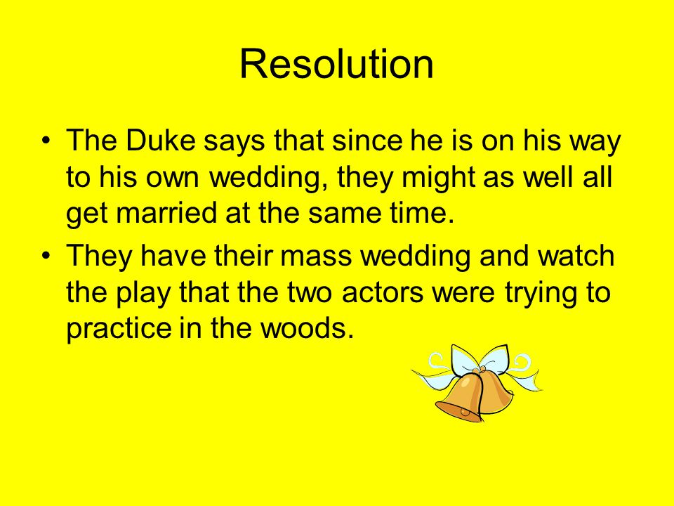 Resolution The Duke says that since he is on his way to his own wedding, they might as well all get married at the same time.
