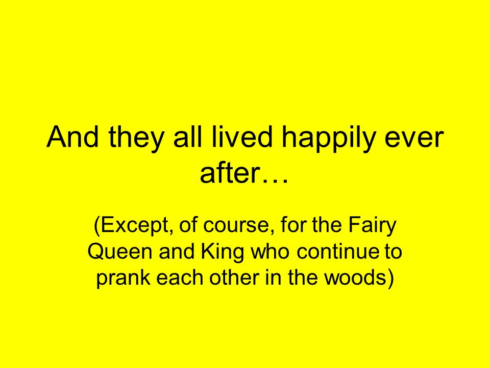 And they all lived happily ever after…