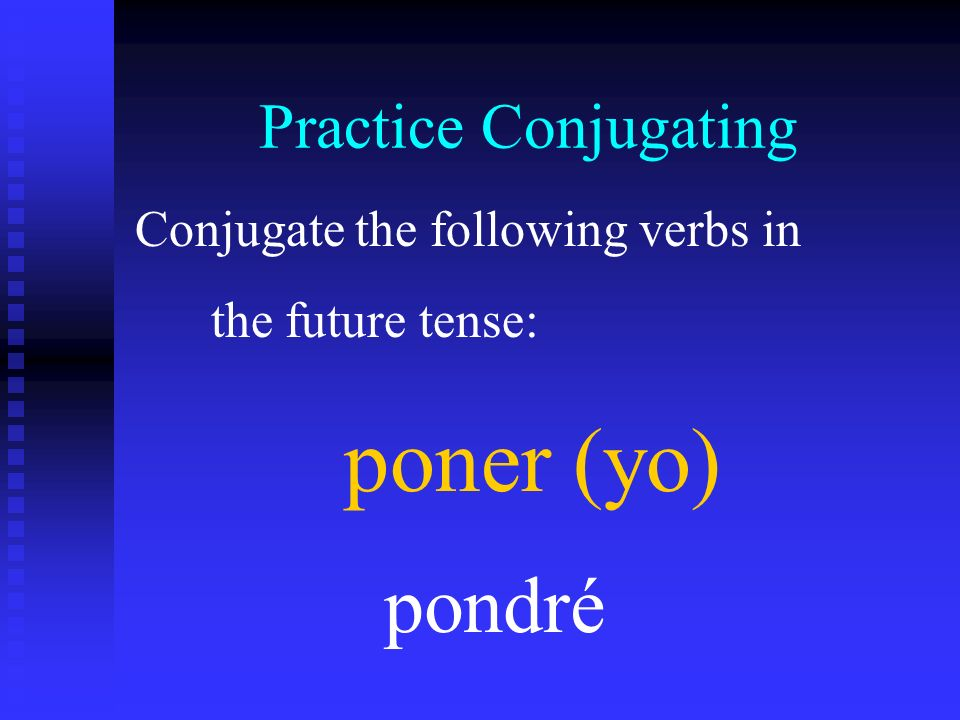 poner (yo) pondré Practice Conjugating