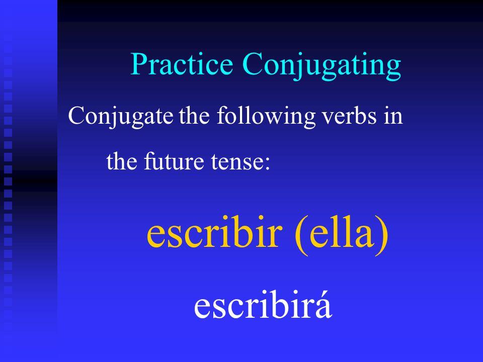 escribir (ella) escribirá Practice Conjugating