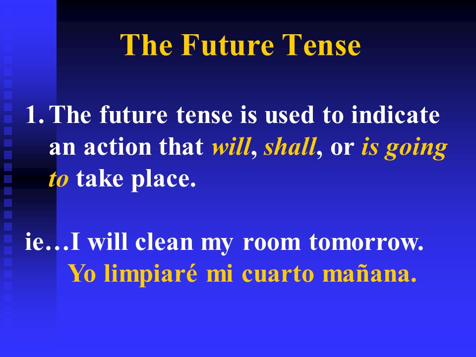 The Future Tense The future tense is used to indicate an action that will, shall, or is going to take place.