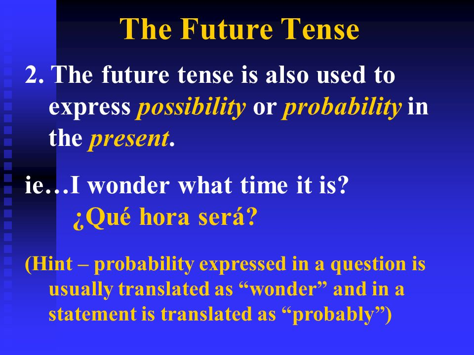 The Future Tense 2. The future tense is also used to express possibility or probability in the present.