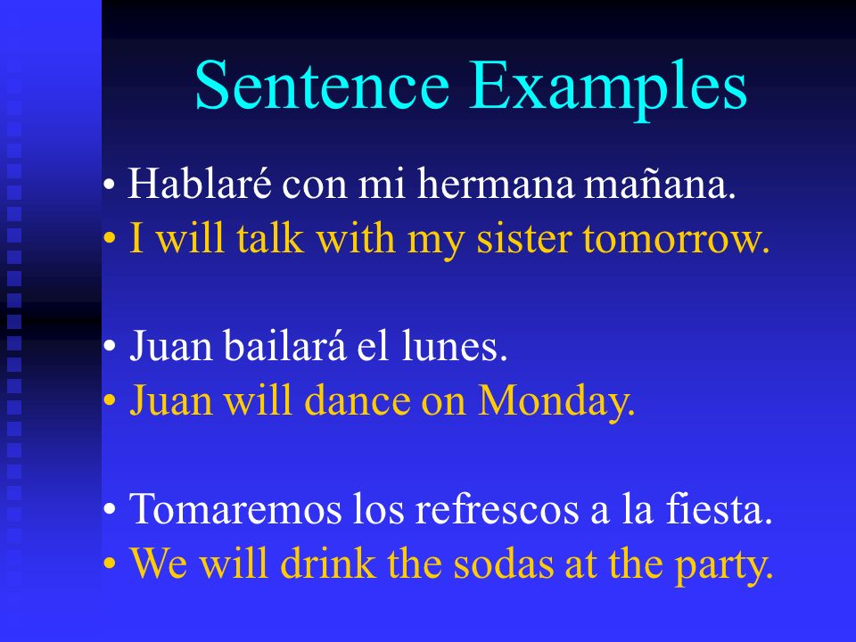Sentence Examples I will talk with my sister tomorrow.