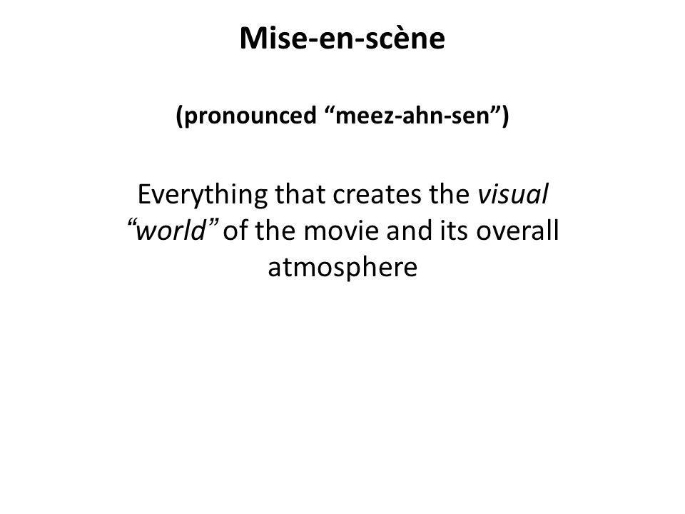 Mise-en-scène (pronounced meez-ahn-sen )