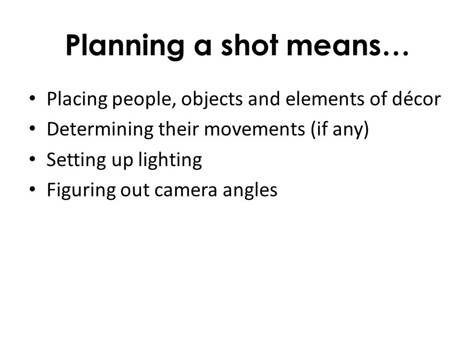 Planning a shot means… Placing people, objects and elements of décor