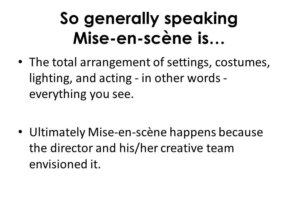 So generally speaking Mise-en-scène is…